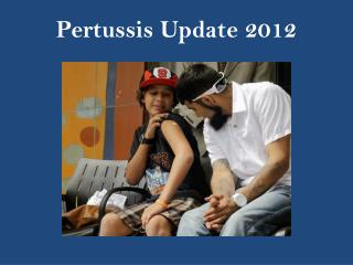 Pertussis  Update 2012