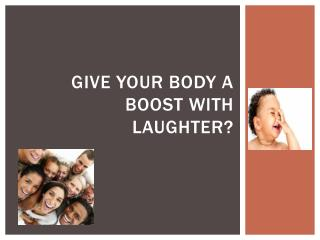 Give your body a boost with laughter?