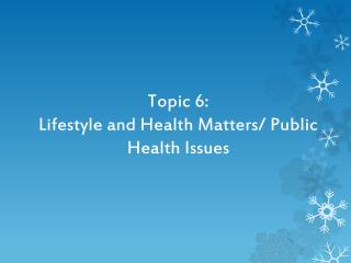 Topic 6: Lifestyle and Health Matters/ Public Health Issues