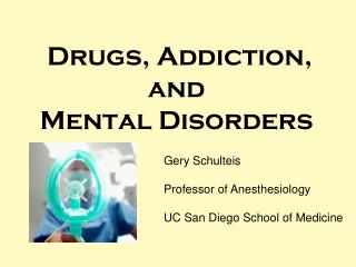 Drugs, Addiction, and  Mental Disorders