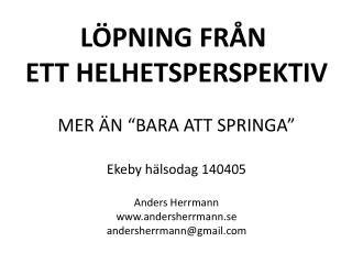"""LÖPNING FRÅN  ETT HELHETSPERSPEKTIV MER ÄN """"BARA ATT SPRINGA"""" Ekeby hälsodag  140405"""