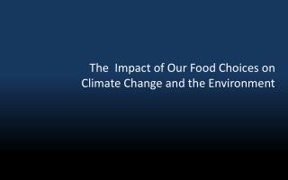 The  Impact of Our Food Choices on Climate Change and the Environment
