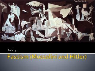 Fascism (Mussolini and Hitler)