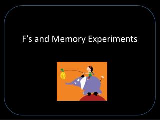 F's and  M emory  E xperiments