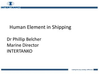 Human Element in Shipping Dr Phillip Belcher Marine Director INTERTANKO