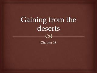 Gaining from the deserts