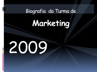 Biografia  da Turma de  Marketing