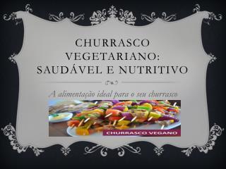 CHURRASCO VEGETARIANO: SAUDÁVEL E NUTRITIVO