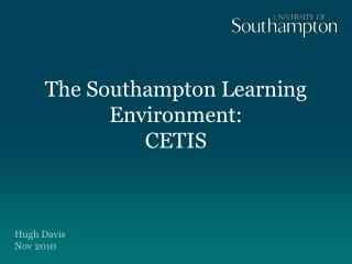 The Southampton Learning Environment:  CETIS