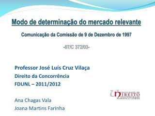 Professor José Luís Cruz Vilaça Direito da Concorrência FDUNL – 2011/2012 Ana Chagas Vala