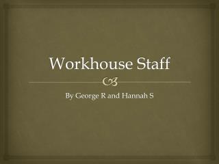 Workhouse Staff