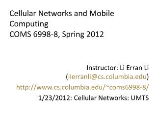 Cellular Networks and Mobile Computing COMS 6998-8, Spring 2012