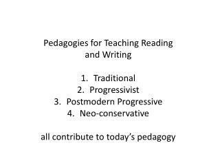 Pedagogies  for Teaching  Reading and Writing Traditional Progressivist Postmodern  Progressive