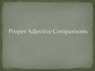 Proper Adjective Comparisons