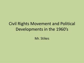 Civil Rights Movement and Political Developments in the 1960's