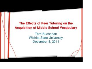 The Effects of Peer Tutoring on the Acquisition of Middle School Vocabulary Terri Buchanan