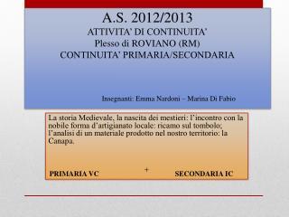 A.S. 2012/2013 ATTIVITA' DI CONTINUITA' Plesso di ROVIANO (RM) CONTINUITA' PRIMARIA/SECONDARIA