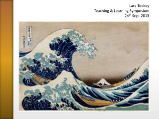 Lara Tookey Teaching & Learning Symposium 24 th  Sept 2013