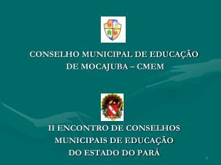 CONSELHO MUNICIPAL DE EDUCAÇÃO  DE MOCAJUBA – CMEM II ENCONTRO DE CONSELHOS MUNICIPAIS DE EDUCAÇÃO