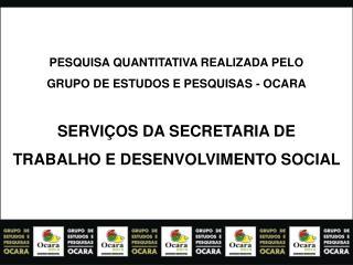 PESQUISA QUANTITATIVA REALIZADA PELO  GRUPO DE ESTUDOS E PESQUISAS - OCARA