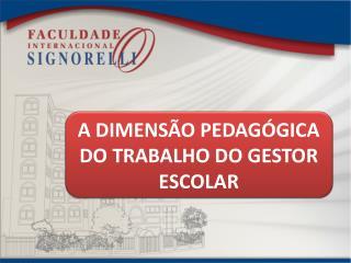 A DIMENS�O PEDAG�GICA  DO  TRABALHO DO GESTOR  ESCOLAR