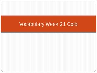 Vocabulary Week 21 Gold