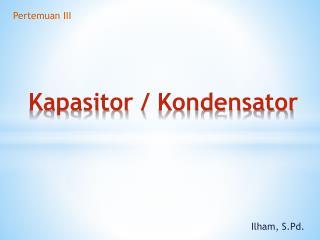 Kapasitor /  Kondensator