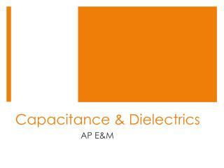 Capacitance & Dielectrics