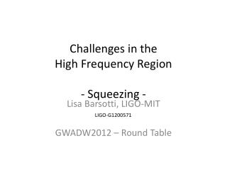 Challenges  in  the High Frequency  Region  - Squeezing -