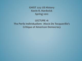 GHIST 225: US History Kevin R. Hardwick Spring 2012 LECTURE  16