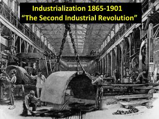 "Industrialization 1865-1901 ""The Second Industrial Revolution"""