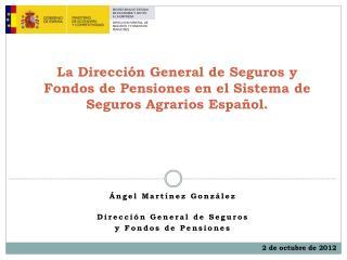 La Dirección General de Seguros y Fondos de Pensiones en el Sistema de Seguros Agrarios Español.