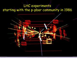LHC experiments  starting with the p- pbar  community in 1986