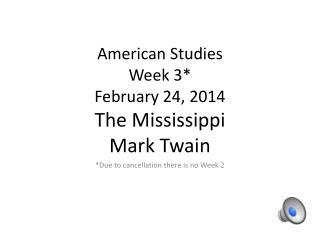 American Studies Week  3* February  24,  2014 The Mississippi Mark Twain