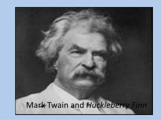 Mark Twain and  Huckleberry Finn
