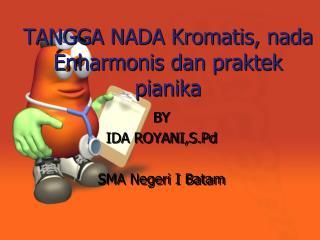 TANGGA NADA  Kromatis , nada  Enharmonis dan praktek pianika