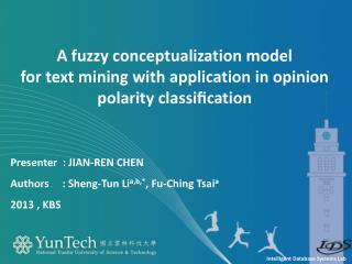 Presenter   :  Jian-Ren  Chen Authors      :  Sheng-Tun  Li a,b,* ,  Fu-Ching  Tsai a 2013  ,  KBS