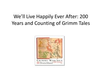 We'll Live Happily Ever After: 200 Years and Counting of Grimm Tales