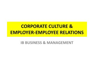 CORPORATE CULTURE & EMPLOYER-EMPLOYEE RELATIONS