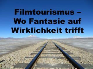 Filmtourismus – Wo Fantasie auf Wirklichkeit trifft