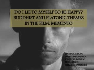 DO I LIE TO MYSELF TO BE HAPPY?  BUDDHIST AND PLATONIC THEMES IN THE FILM, MEMENTO