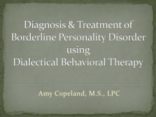 Diagnosis & Treatment of Borderline Personality Disorder using Dialectical Behavioral Therapy