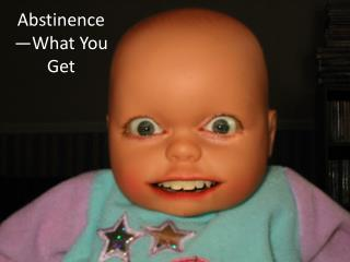 Abstinence—What You Get
