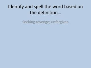 Identify and spell the word based on the definition…