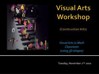 Visual Arts Workshop (Construction Arts)