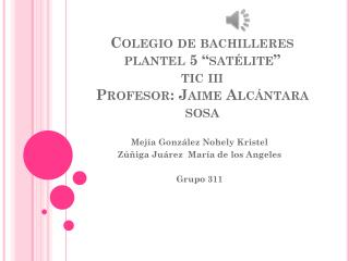 "Colegio de bachilleres  plantel 5 ""satélite"" tic iii Profesor: Jaime Alcántara sosa"