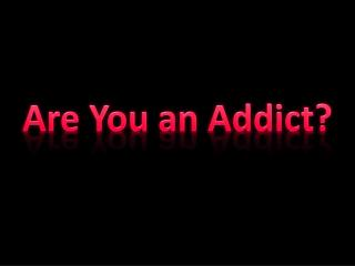 Are You an Addict?