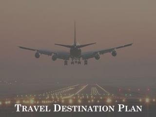 Travel Destination Plan