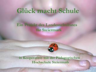 Glück macht Schule Ein  Projekt des Landesschulrates  für  Steiermark