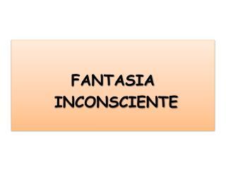 FANTASIA  INCONSCIENTE